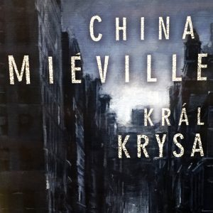 Král Krysa, China Miéville.
