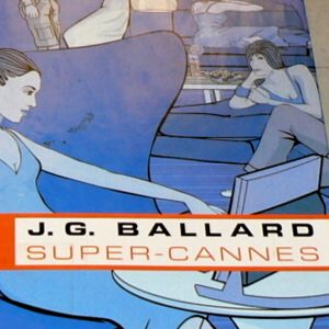 Super–Cannes, J. G. Ballard.