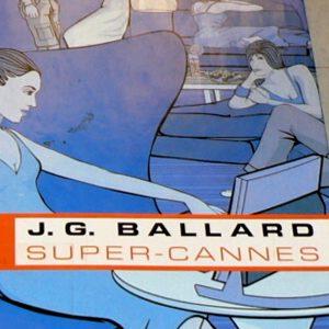 Super–Cannes, J. G. Ballard.